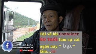 """Chế Thân đi phụ xe - Tập 4 : Tâm sự nghề tài xế container  nghèo và """"bạc"""" quá?"""