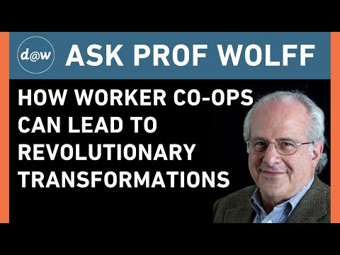 AskProfWolff: How Worker Co-ops Can Lead to Revolutionary Transformations