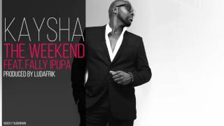 Kaysha The Weekend feat Fally Ipupa Official