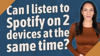 Can I listen to Spotify on 2 devices at the same time?
