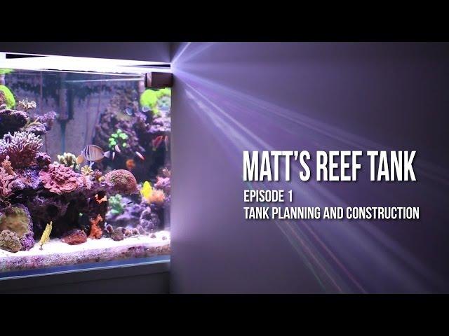 Matt's Reef Tank | Episode 1 | Tank Construction