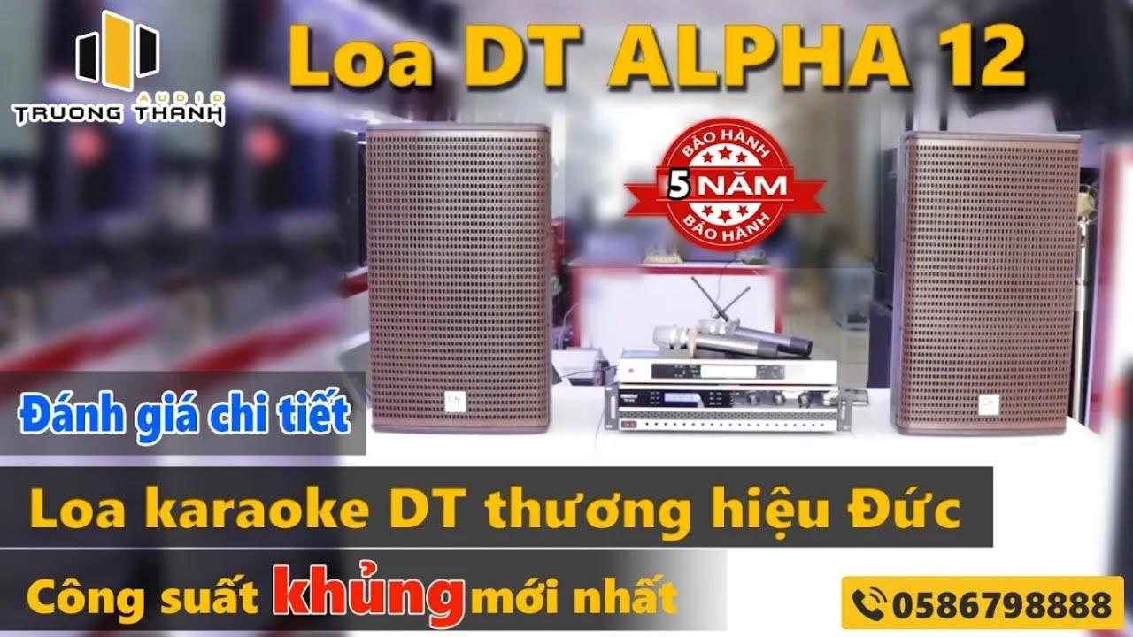 Loa karaoke DT thương hiệu đức - 19,5tr Công suất khủng - Loa DT Alpha 12