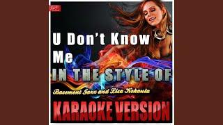 U Don't Know Me (In the Style of Basement Jaxx and Lisa Kekaula) (Karaoke Version)