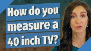 How do you measure a 40 inch TV?