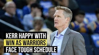 Steve Kerr happy with win as Warriors face tough schedule