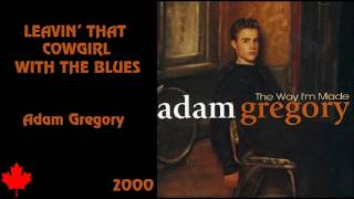 Leavin' That Cowgirl With The Blues - Adam Gregory