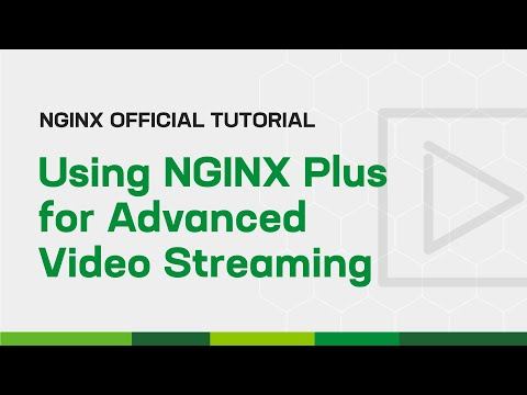 Using NGINX Plus for Advanced Video Streaming
