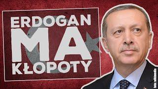 Erdogan ma kłopoty! Analiza