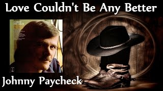 Johnny Paycheck - Love Couldn't Be Any Better