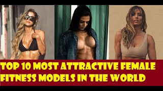 Top 10 Most Attractive Female Fitness Models In The World