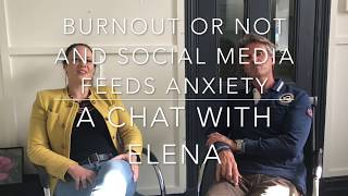 today's society issues, anxiety, social media and burnout a chat with Elena