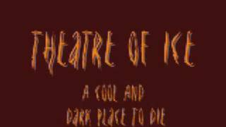 Theatre Of Ice - A Cool And Dark Place to Die