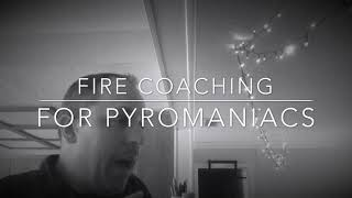 Fire Coaching For Pyromaniacs Ep. 1: Safety First