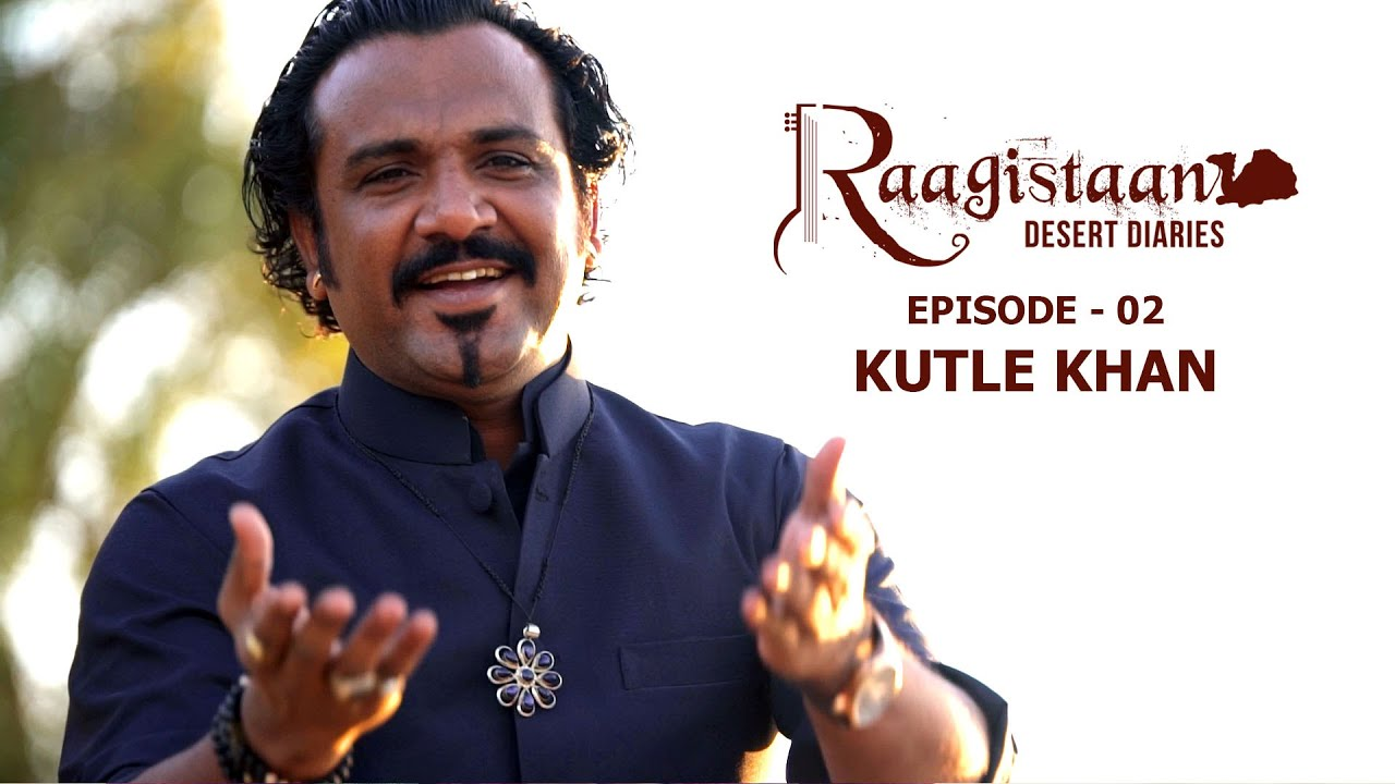Kutle Khan | Episode 02 | Raagistaan Desert Diaries