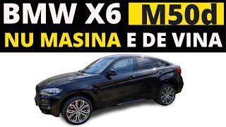 BMW X6 M50d - Mai MERITĂ Sa Cumperi Cea Mai DISPREȚUITĂ Masina Din Romania?