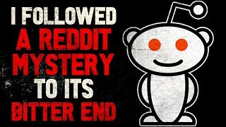 """I followed a Reddit mystery to its bitter end"" Creepypasta"