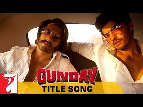 Gunday - Full Title Song   Gunday   Ranveer Singh   Arjun Kapoor   Sohail Sen
