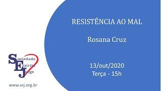 Resistência ao mal – Rosana Cruz – 13/10/2020