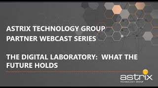 Astrix Webcast - The Connected Lab How digital transformation is changing the way we do science