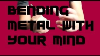 How to Bend Metal With Your Mind (TUTORIAL)