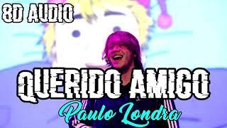 Paulo Londra   Querido Amigo (8D AUDIO)