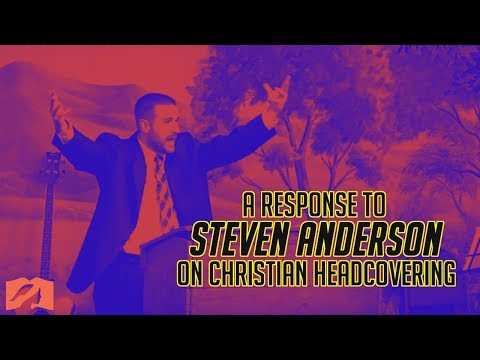 A Response to Steven Anderson on Christian Head Covering