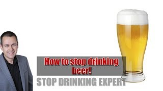 How to stop drinking beer - getting sober without willpower