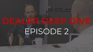 Consumer Driven Change with Chris Whitehead - Dealer Deep Dive Ep.2