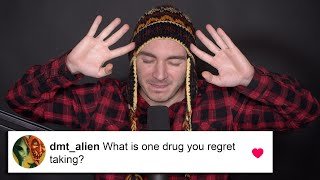 What Is The One Drug I Regret Taking? Are DMT Aliens Real? | AMA