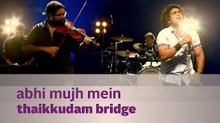 Abhi Mujh Mein - Thaikkudam Bridge - Music Mojo Season 3