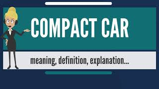 What Is COMPACT CAR? What Does COMPACT CAR Mean? COMPACT CAR Meaning, Definition & Explanation