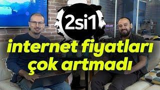 2si1 | internet öyle çok da fazla zamlanmadı