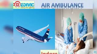 Air Ambulance Bhopal and Indore by Medivic Aviation with Medical Team