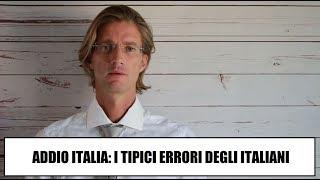 Addio Italia, mollo tutto: i tipici errori degli italiani - Eugenio Benetazzo - ITALIANI ALL'EST