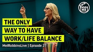 The only way to have work-life balance | Mel Robbins