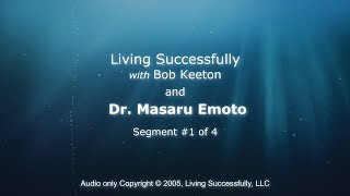 Dr. Masaru Emoto on Living Successfully