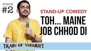 Toh... Maine Job Chhod Di | Episode 2 • Train of Thought | Stand-up Comedy by Shashwat Maheshwari