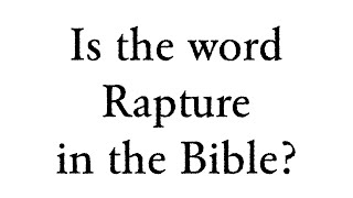 Faith Foundations #6 - Is the word Rapture in the Bible?