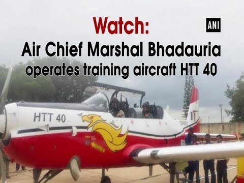 Watch: Air Chief Marshal Bhadauria operates training aircraft HTT 40