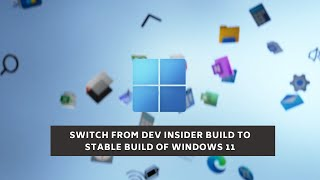 Switch from Dev Insider build to Stable build Windows 11