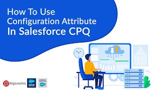 Configuration Attribute In Salesforce CPQ | Salesforce Development Tutorial | Learn Salesforce Series by Algoworks