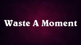 Kings of Leon - Waste a Moment (lyrics)