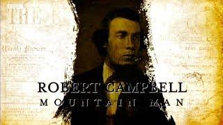 Robert Campbell - Mountain Man    (1804 -1879)