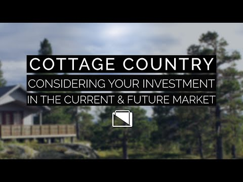 Cottage Country - Considering You Investment in the Current & Future Market
