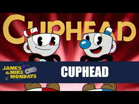 Cuphead - James & Mike Mondays