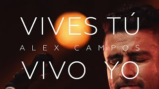 Vives Tú Vivo Yo  - Alex Campos (Video)