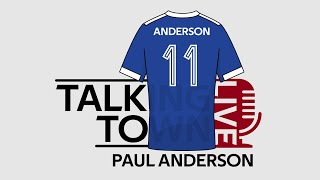 IPSWICH TOWN F.C   PAUL ANDERSON Interview Special   Fan Live show   Talking Town   ITFC Podcast