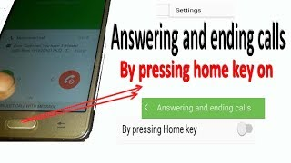 Answering and ending calls   By pressing home key on setting