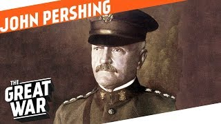 Creating An American Army - John J. Pershing I WHO DID WHAT IN WW1?