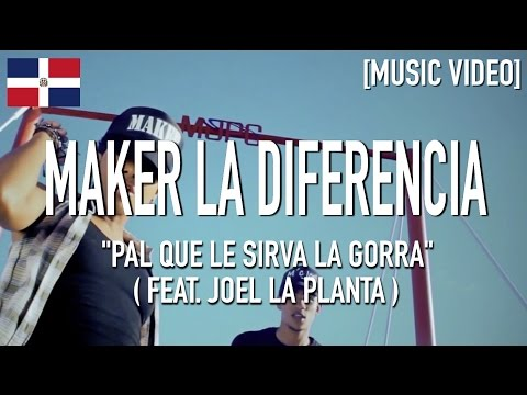 Maker La Diferencia - Pal Que Le Sirva La Gorra ( Feat Joel La Planta ) [ Music Video ]